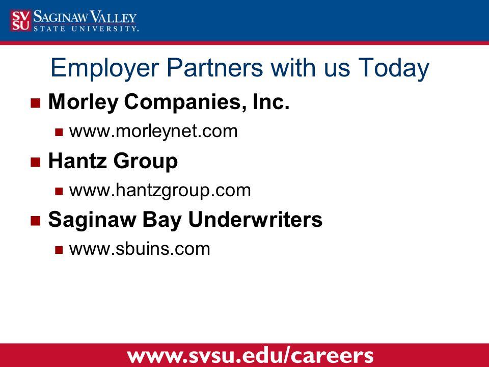 Morley Companies, Inc. www.morleynet.com Hantz Group www.hantzgroup.com Saginaw Bay Underwriters www.sbuins.com Employer Partners with us Today www.sv