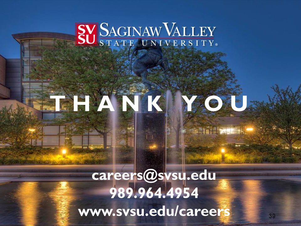 T H A N K Y O U careers@svsu.edu 989.964.4954 www.svsu.edu/careers 39
