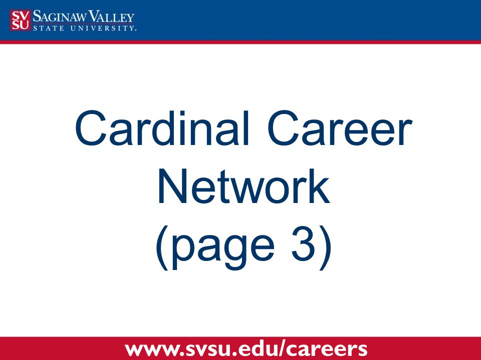 Cardinal Career Network (page 3) www.svsu.edu/careers