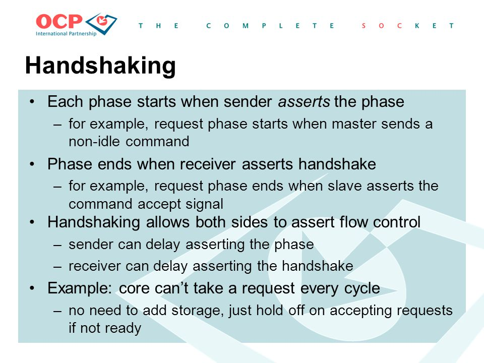 Handshaking Each phase starts when sender asserts the phase –for example, request phase starts when master sends a non-idle command Phase ends when re