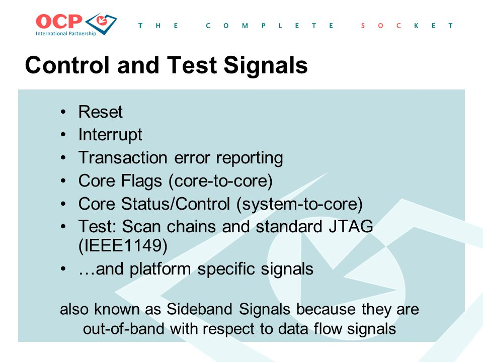 Control and Test Signals Reset Interrupt Transaction error reporting Core Flags (core-to-core) Core Status/Control (system-to-core) Test: Scan chains