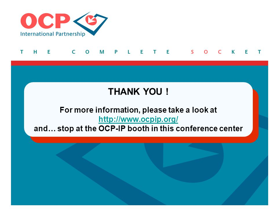 THANK YOU ! For more information, please take a look at http://www.ocpip.org/ and… stop at the OCP-IP booth in this conference center http://www.ocpip