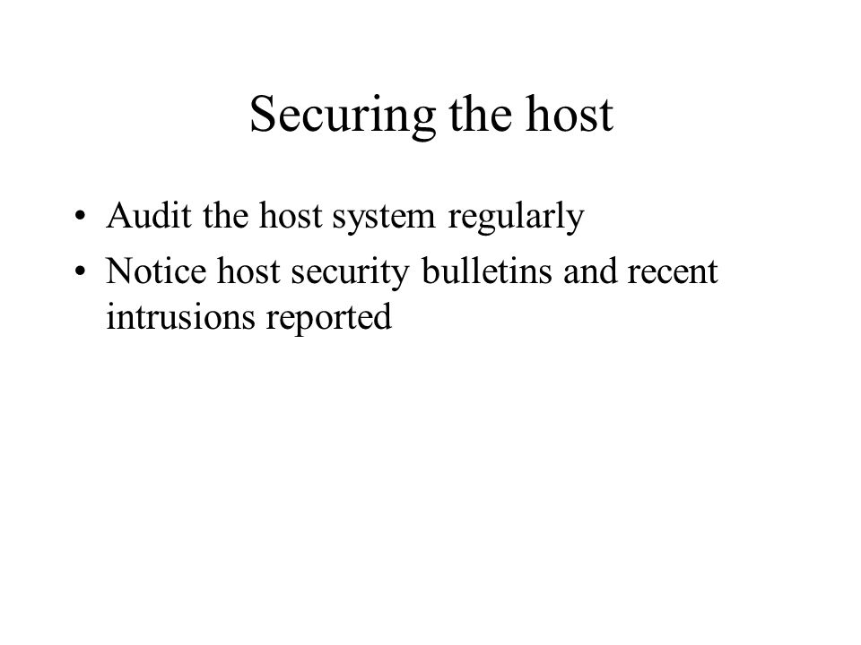 Securing the host Audit the host system regularly Notice host security bulletins and recent intrusions reported
