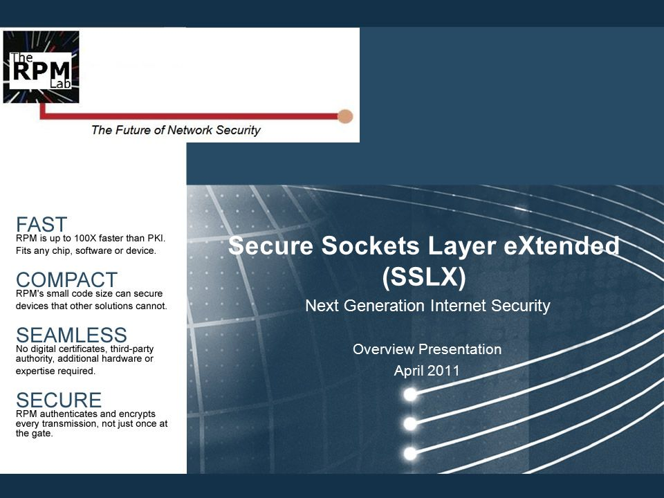 Secure Sockets Layer eXtended (SSLX) Next Generation Internet Security Overview Presentation April 2011
