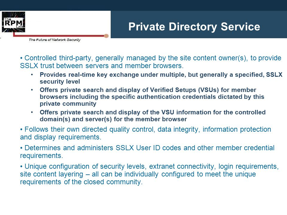Private Directory Service Controlled third-party, generally managed by the site content owner(s), to provide SSLX trust between servers and member bro