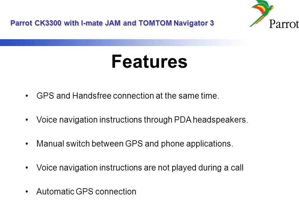 Parrot CK3300 with I-mate JAM and TOMTOM Navigator 3 Parrot CK3300 with I-mate JAM and TOMTOM Navigator 3 Features GPS and Handsfree connection at the