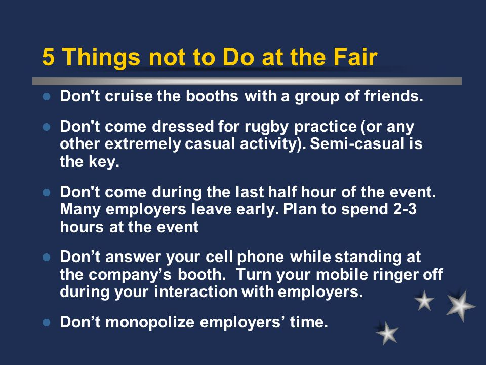 5 Things not to Do at the Fair Don t cruise the booths with a group of friends.