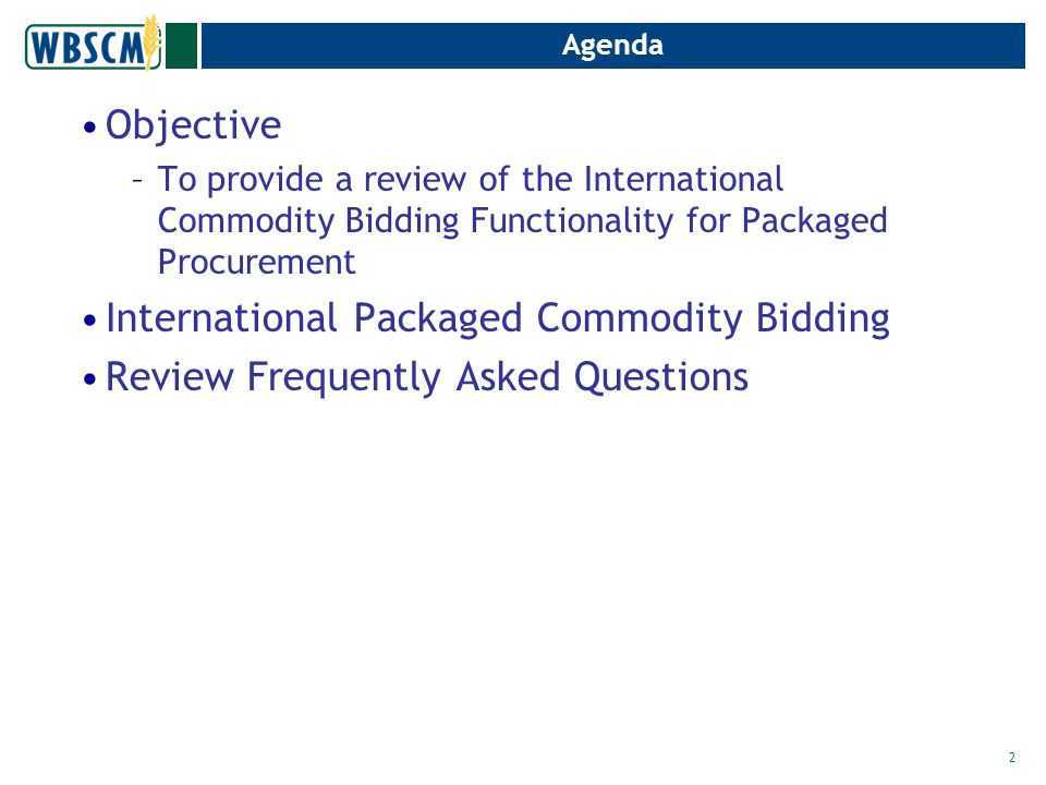 Agenda Objective –To provide a review of the International Commodity Bidding Functionality for Packaged Procurement International Packaged Commodity Bidding Review Frequently Asked Questions 2