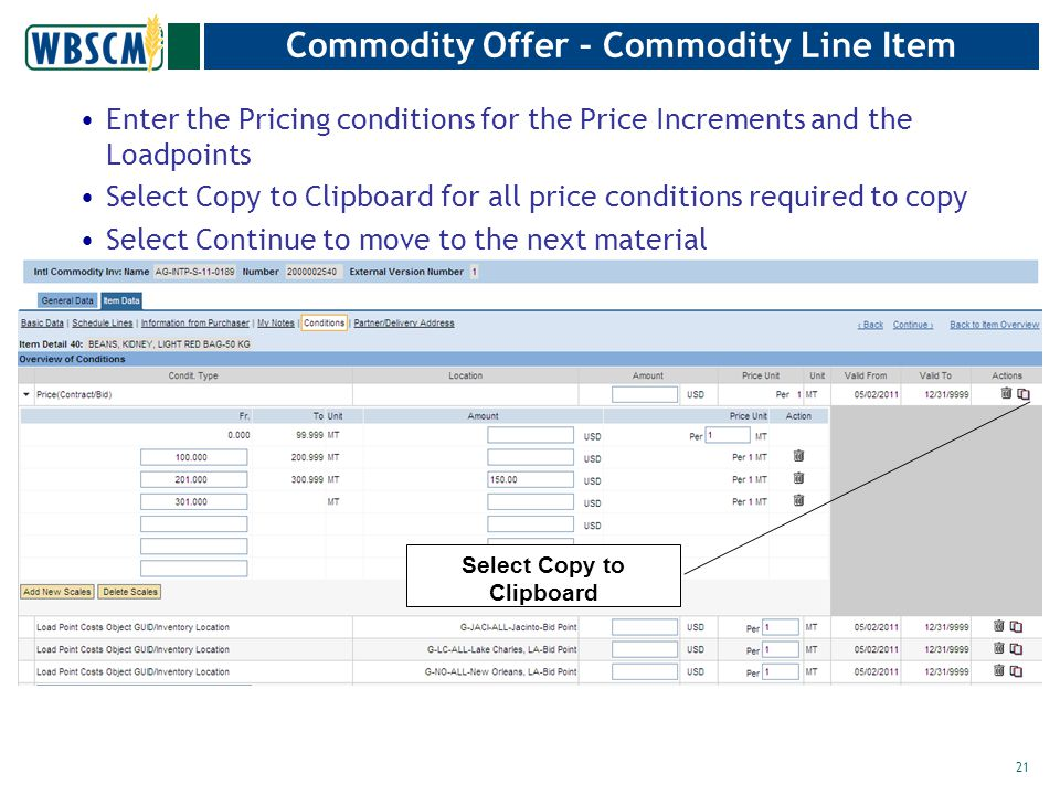 Commodity Offer – Commodity Line Item Enter the Pricing conditions for the Price Increments and the Loadpoints Select Copy to Clipboard for all price conditions required to copy Select Continue to move to the next material 21 Select Copy to Clipboard