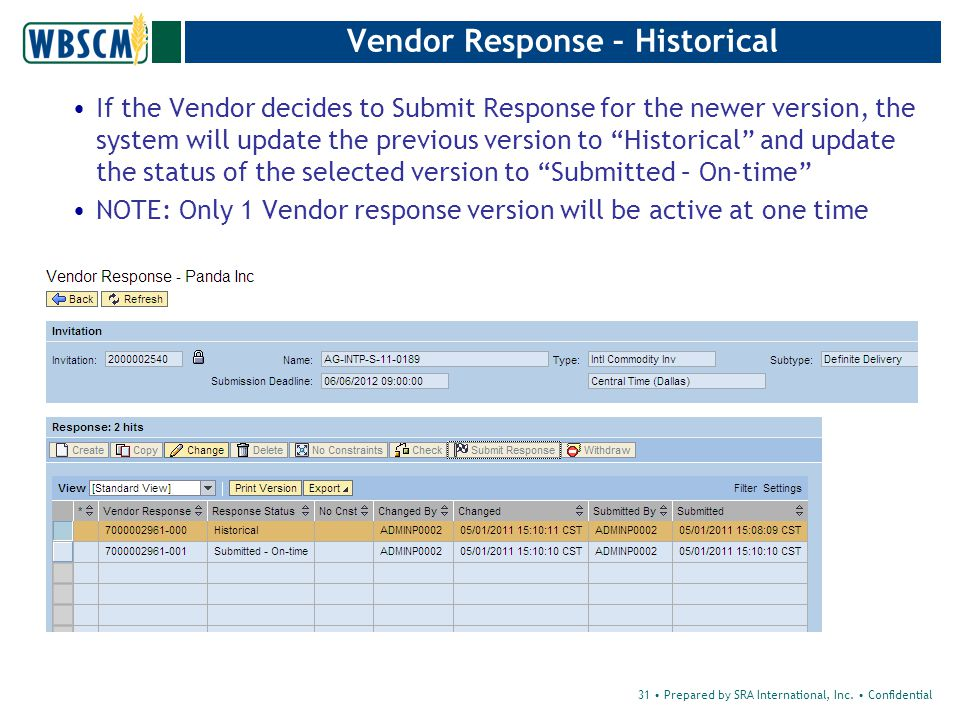 Vendor Response – Historical If the Vendor decides to Submit Response for the newer version, the system will update the previous version to Historical and update the status of the selected version to Submitted – On-time NOTE: Only 1 Vendor response version will be active at one time 31 Prepared by SRA International, Inc.