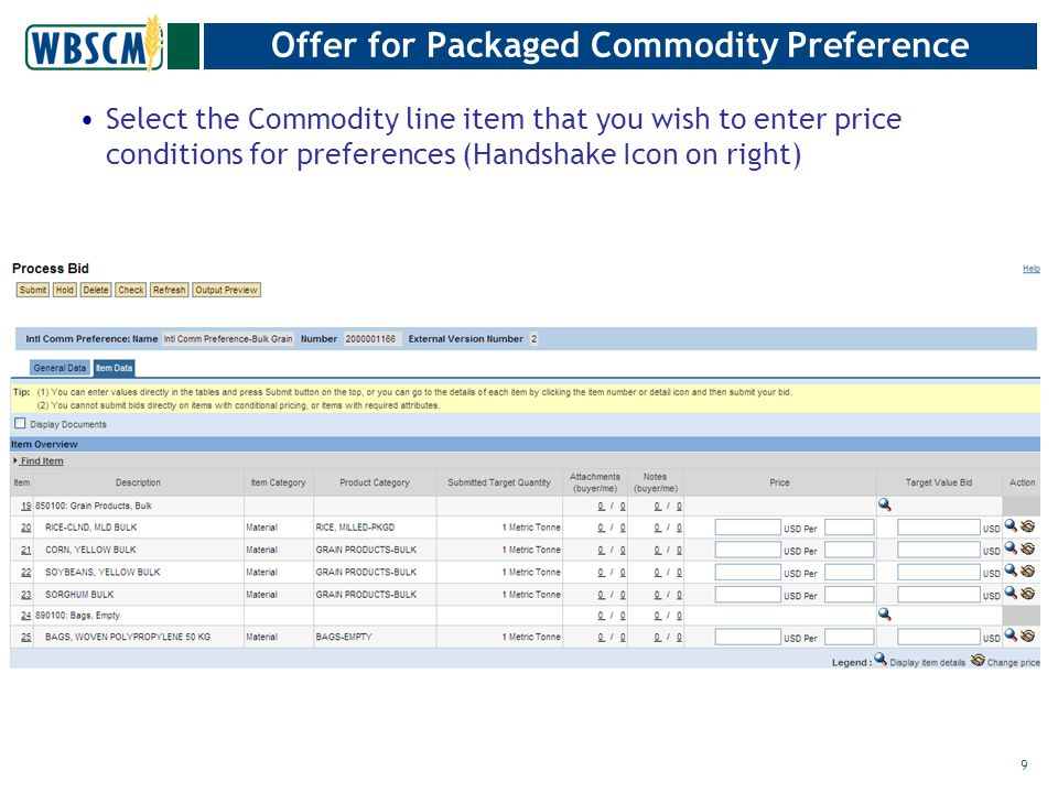 Offer for Packaged Commodity Preference Select the Commodity line item that you wish to enter price conditions for preferences (Handshake Icon on right) 9