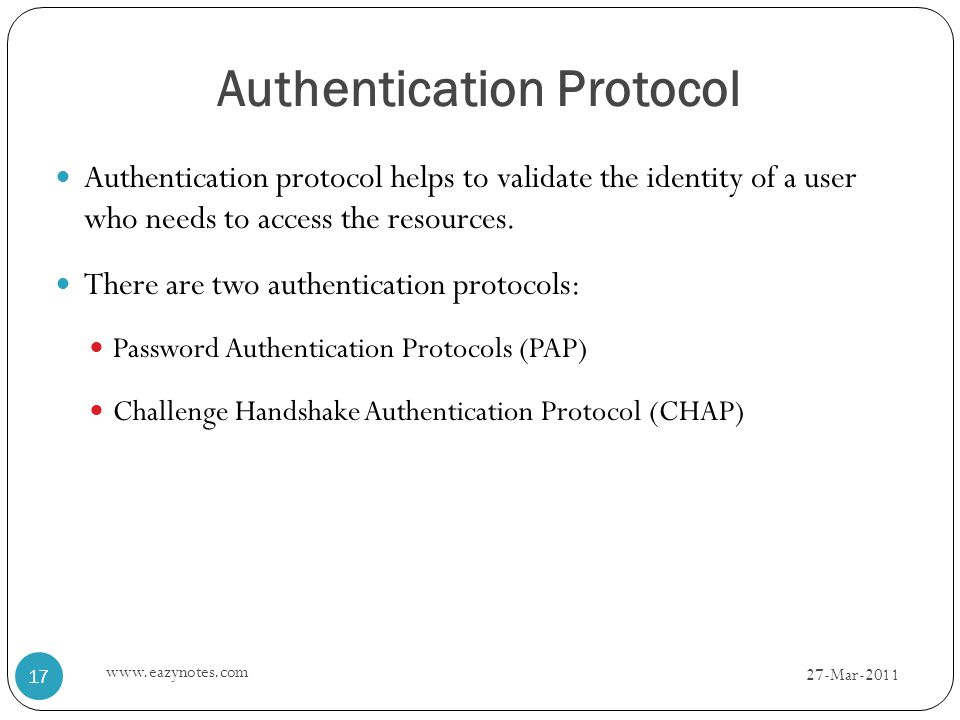 Authentication Protocol Authentication protocol helps to validate the identity of a user who needs to access the resources.