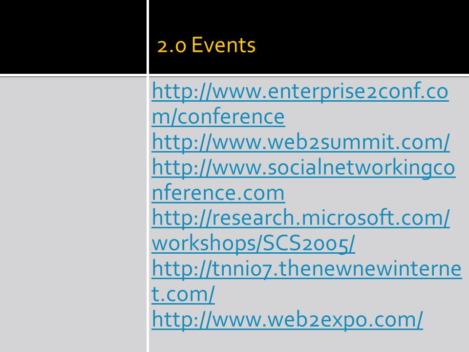 2.0 Events http://www.enterprise2conf.co m/conference http://www.web2summit.com/ http://www.socialnetworkingco nference.com http://research.microsoft.com/ workshops/SCS2005/ http://tnni07.thenewnewinterne t.com/ http://www.web2expo.com/