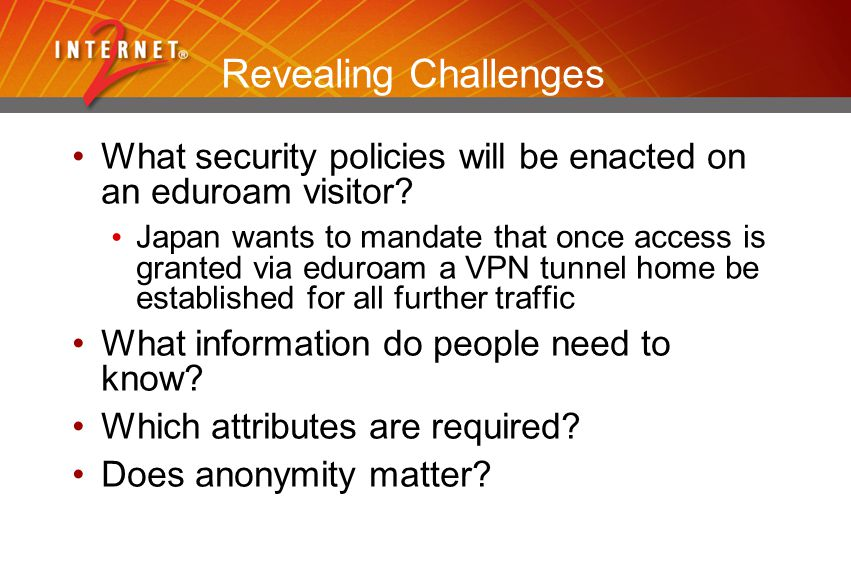 Revealing Challenges What security policies will be enacted on an eduroam visitor.