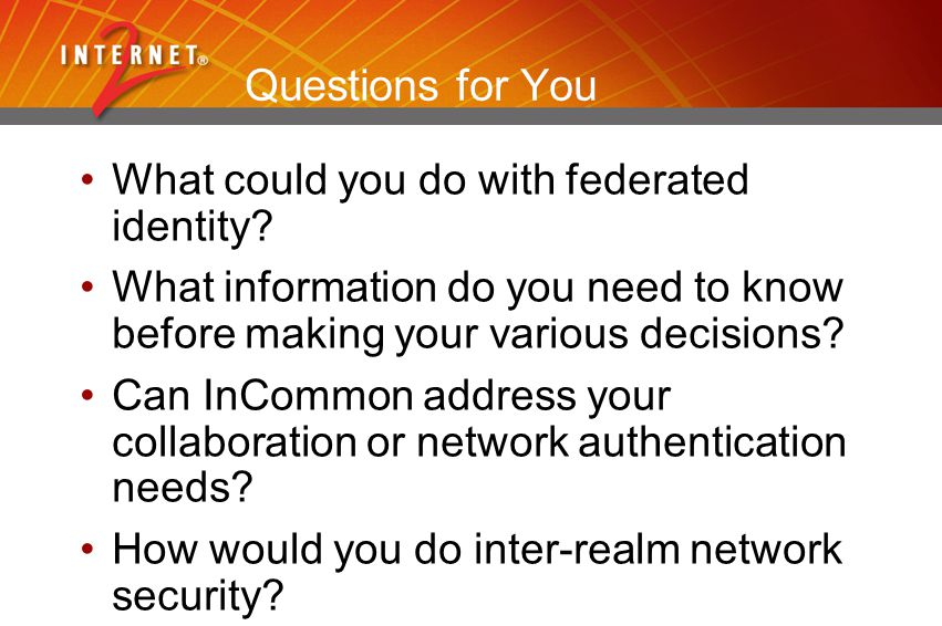 Questions for You What could you do with federated identity.