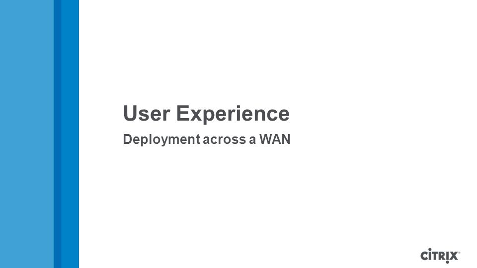 User Experience Deployment across a WAN