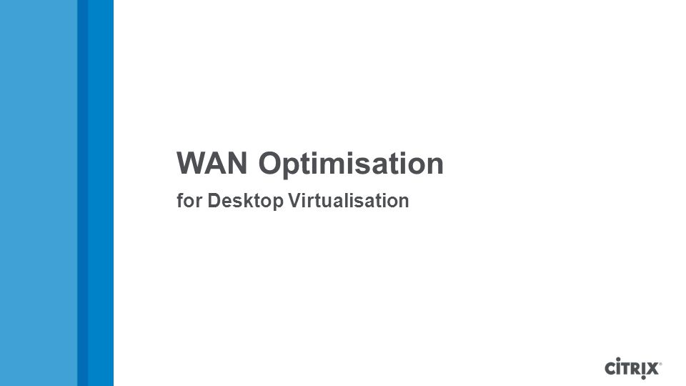 WAN Optimisation for Desktop Virtualisation
