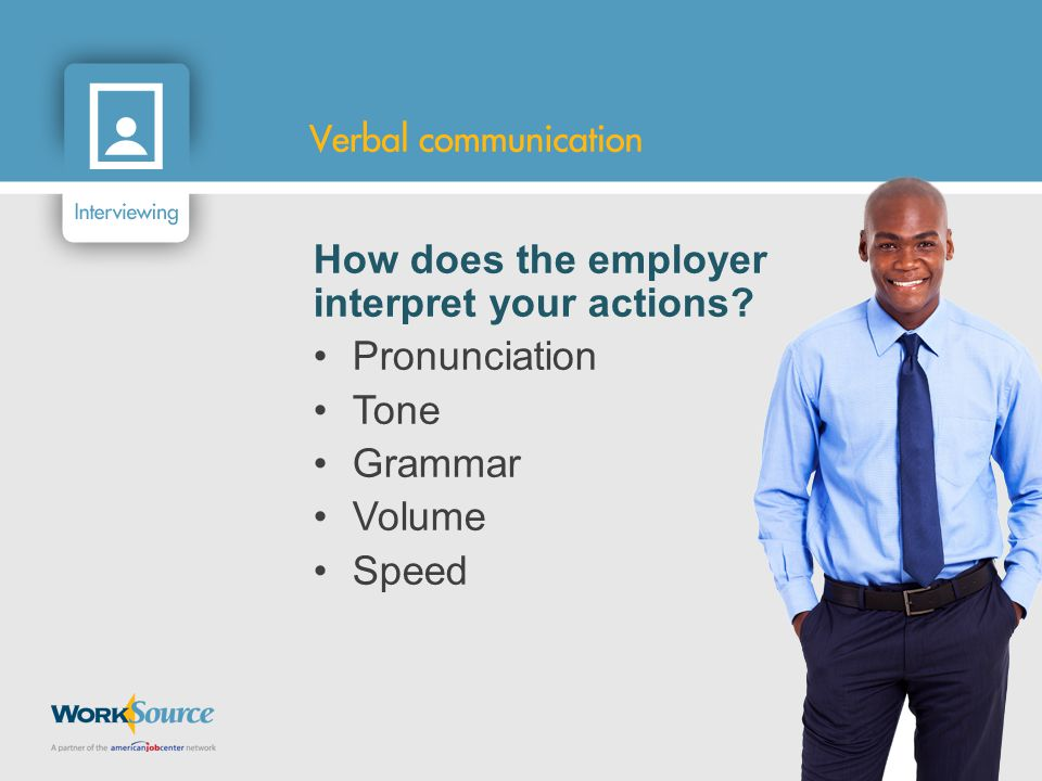 How does the employer interpret your actions Pronunciation Tone Grammar Volume Speed