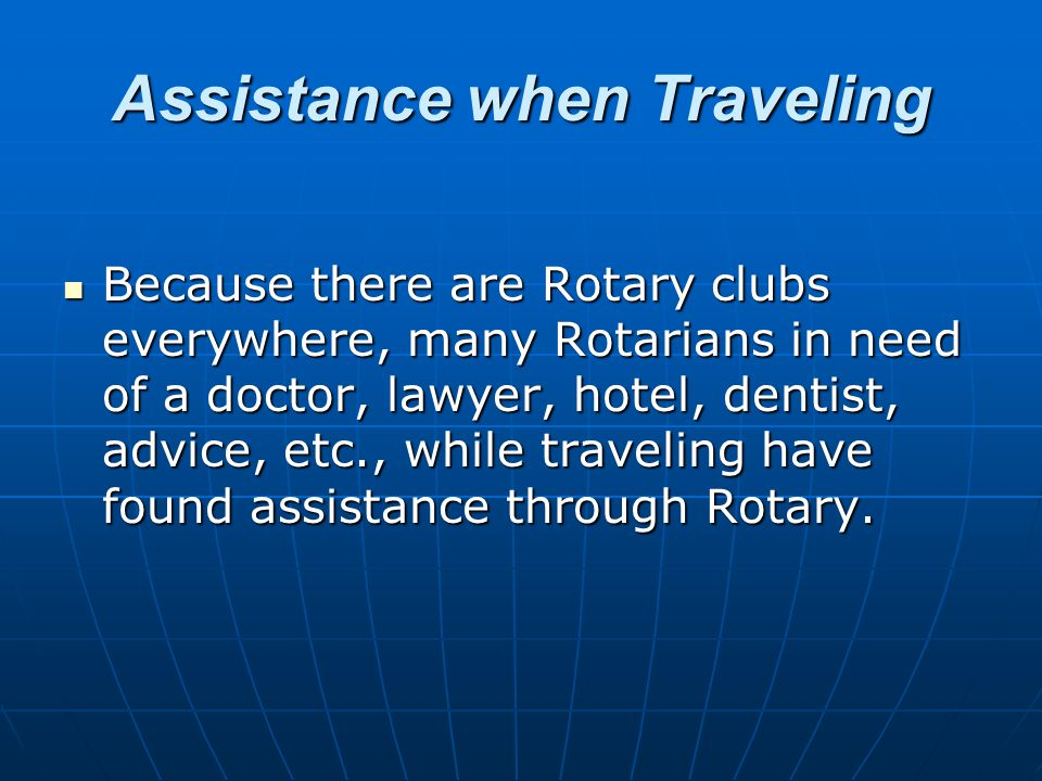 Citizenship in the World Every Rotarian wears a pin that says; Rotary International .