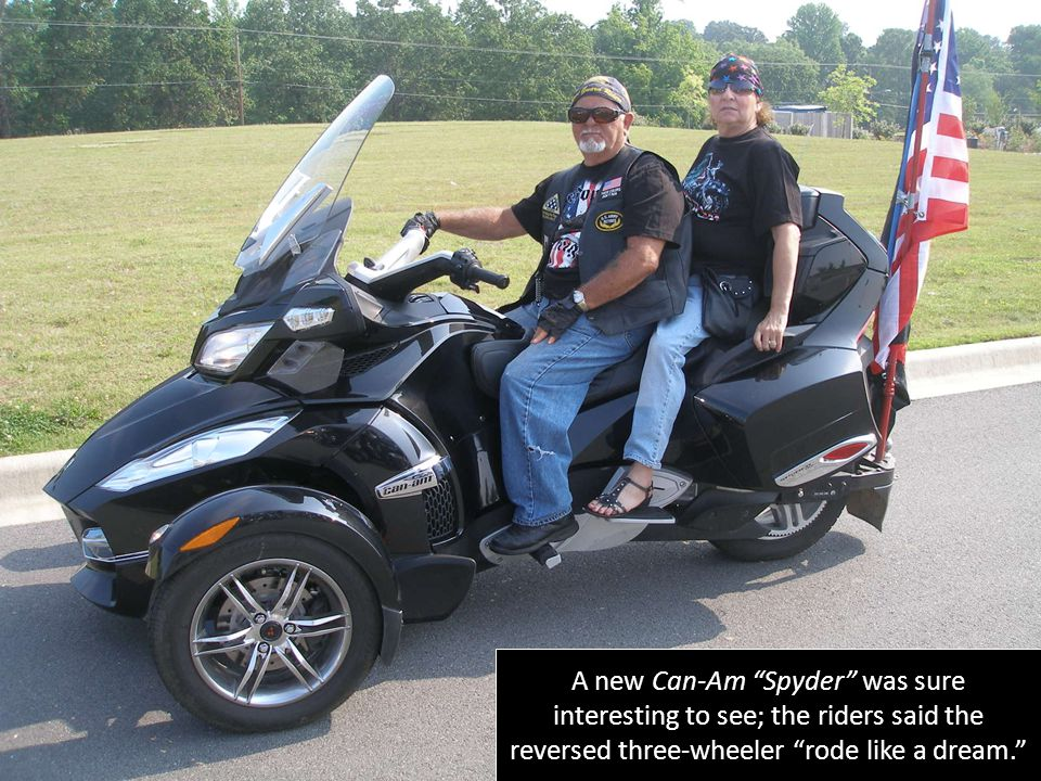 A new Can-Am Spyder was sure interesting to see; the riders said the reversed three-wheeler rode like a dream.