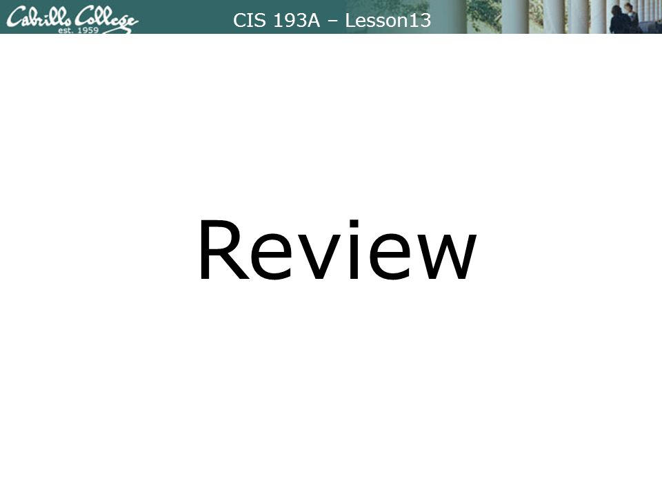 CIS 193A – Lesson13 Review