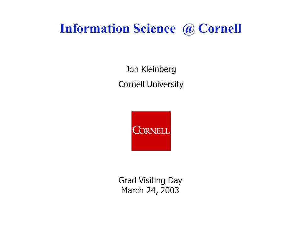 Jon Kleinberg Cornell University Information Science @ Cornell Grad Visiting Day March 24, 2003