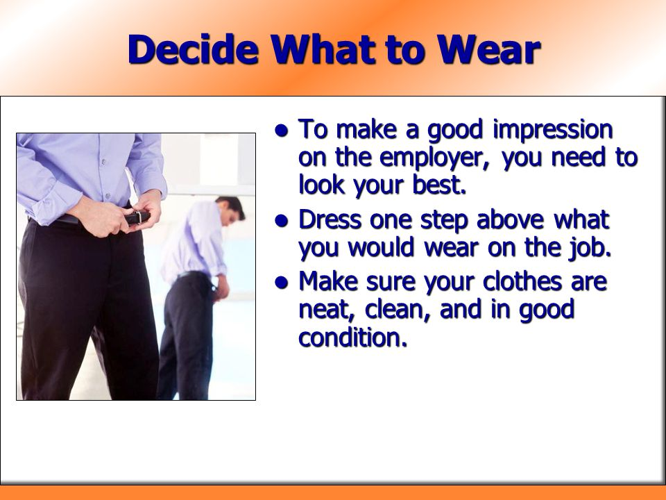 Be Prepared for Questions Be prepared to answer commonly asked interview questions.
