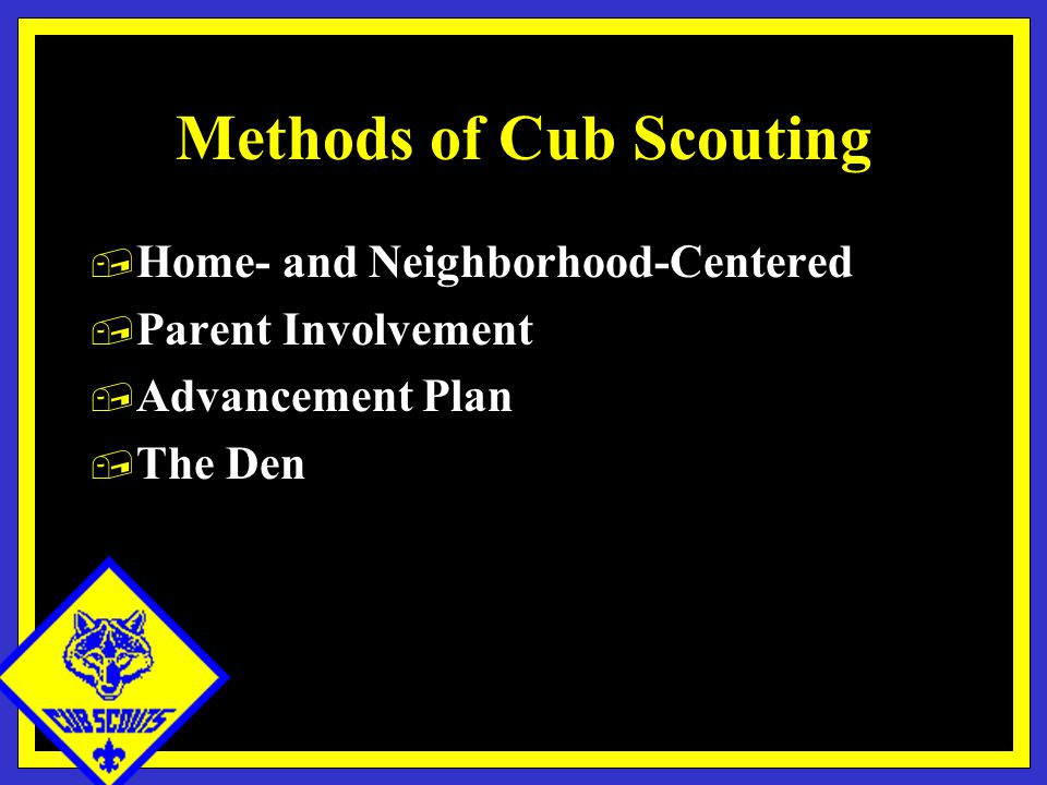 Methods of Cub Scouting, Home- and Neighborhood-Centered, Parent Involvement, Advancement Plan, The Den