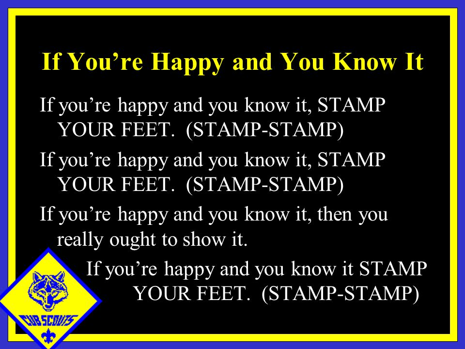 If You're Happy and You Know It If you're happy and you know it, STAMP YOUR FEET.