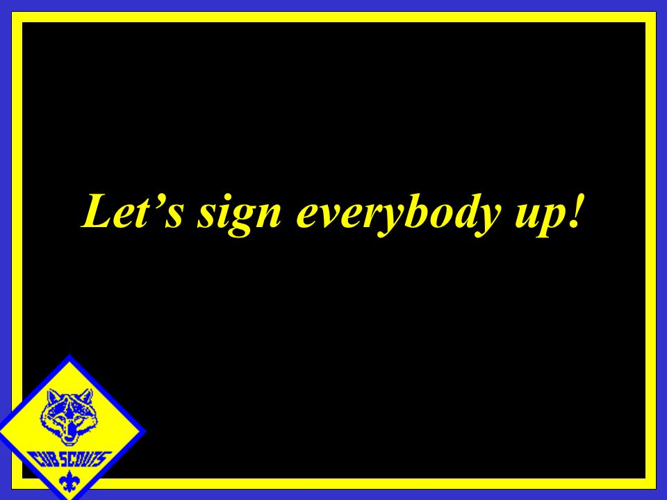 Let's sign everybody up!