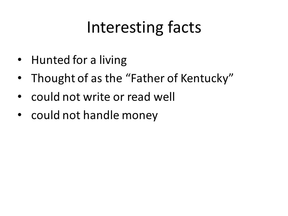 Interesting facts Hunted for a living Thought of as the Father of Kentucky could not write or read well could not handle money