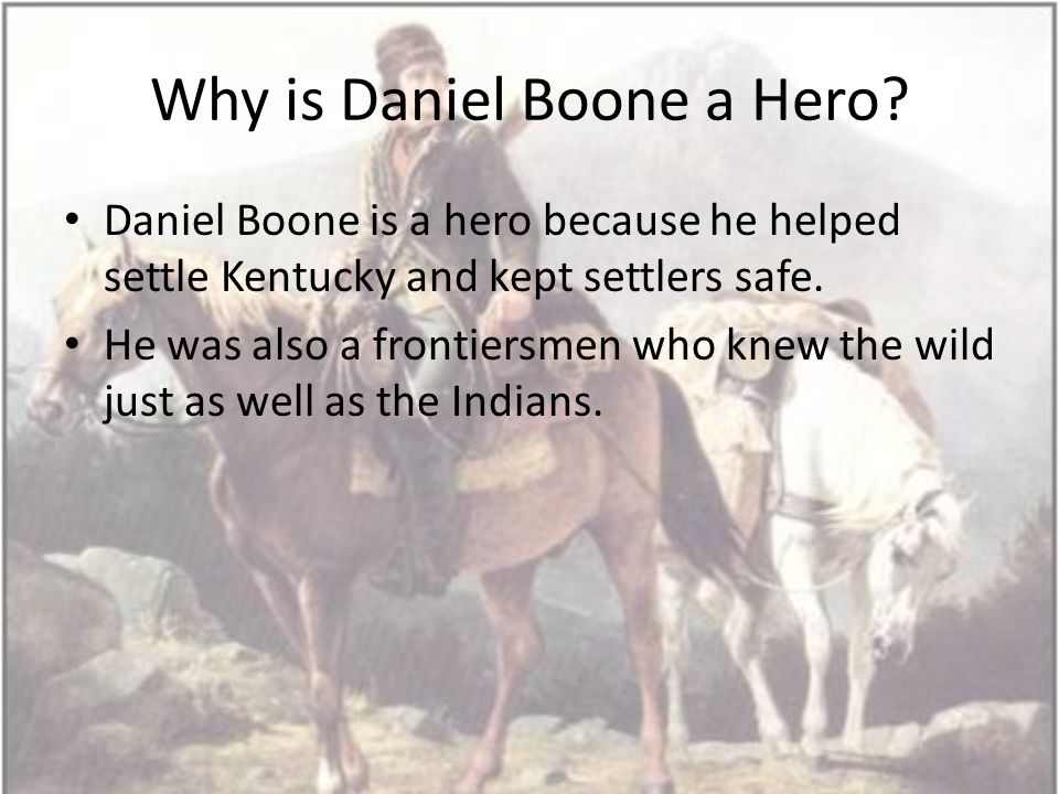 Why is Daniel Boone a Hero.