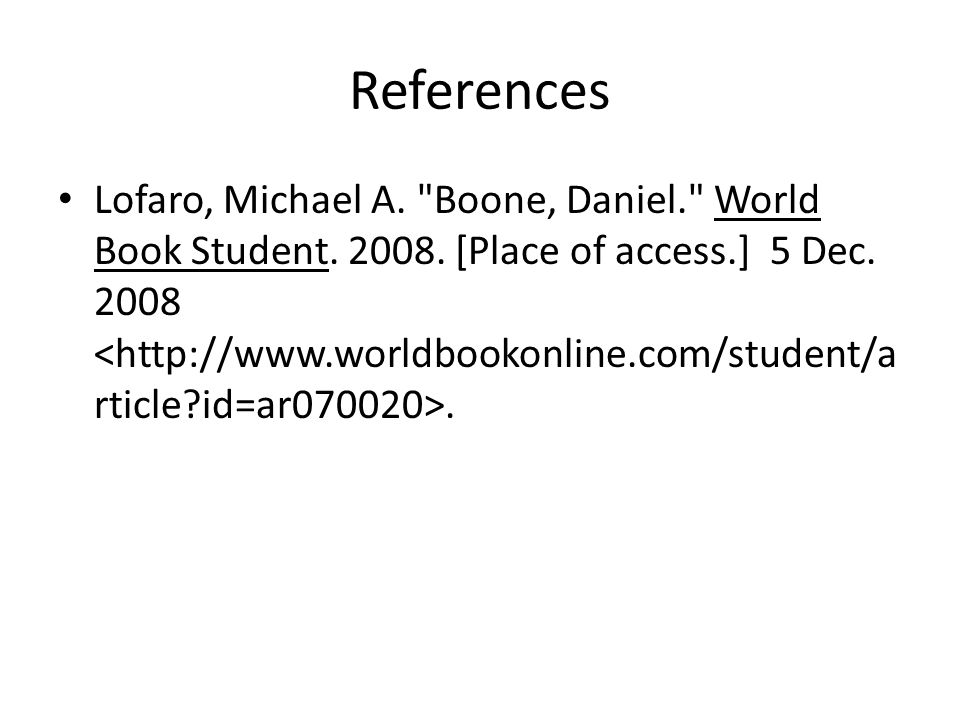 References Lofaro, Michael A. Boone, Daniel. World Book Student.