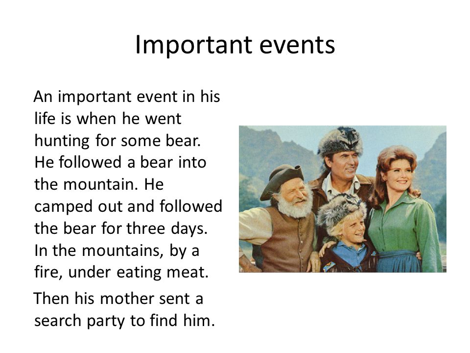 Important events An important event in his life is when he went hunting for some bear.