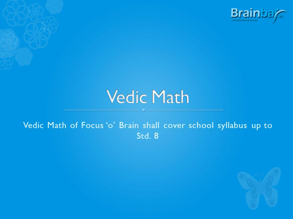 Vedic Math of Focus 'o' Brain shall cover school syllabus up to Std. 8