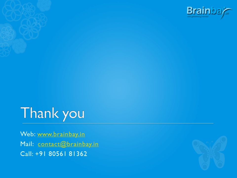 Web: www.brainbay.inwww.brainbay.in Mail: contact@brainbay.incontact@brainbay.in Call: +91 80561 81362
