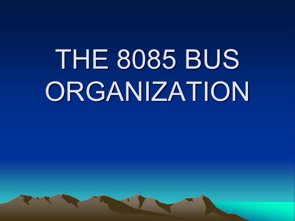 THE 8085 BUS ORGANIZATION