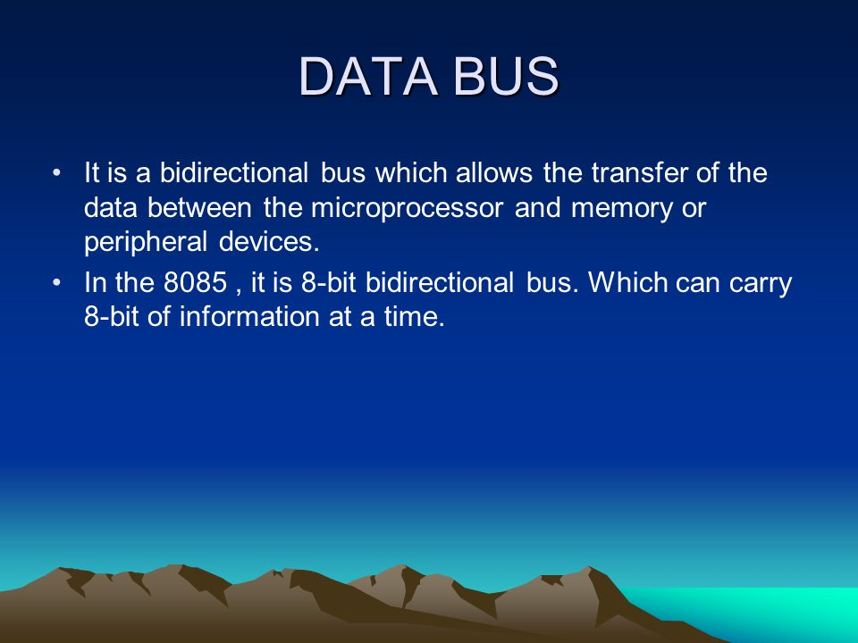DATA BUS It is a bidirectional bus which allows the transfer of the data between the microprocessor and memory or peripheral devices. In the 8085, it
