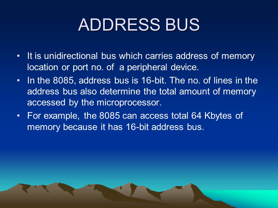ADDRESS BUS It is unidirectional bus which carries address of memory location or port no.