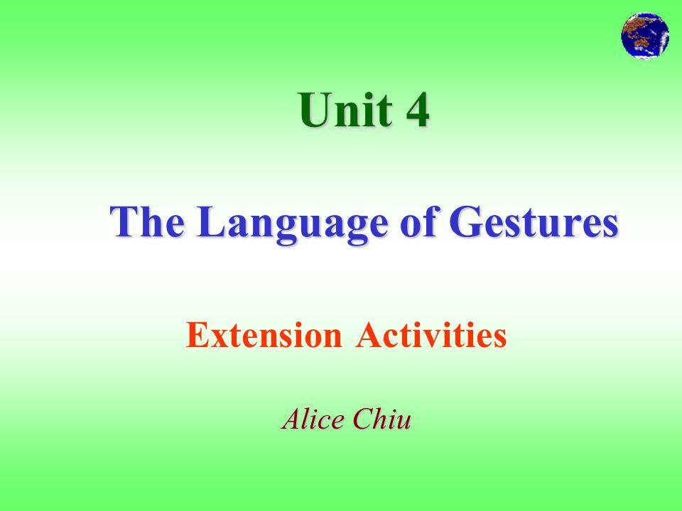 Unit 4 The Language of Gestures Extension Activities Alice Chiu