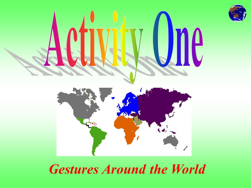 Main Menu Activity OneActivity One: Gestures Around the World Reference: http://www.transimage.com/Ges/GesMoney.html http://www.avsands.com/Religious/