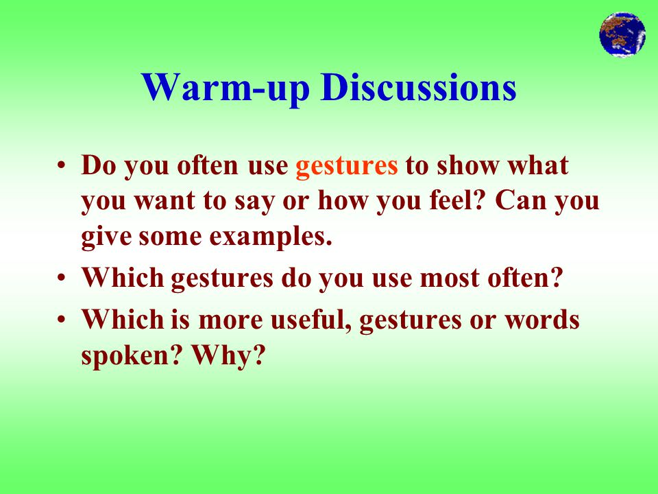 Warm-up Discussions Do you often use gestures to show what you want to say or how you feel.