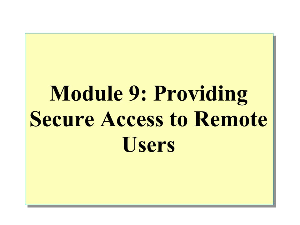 Module 9: Providing Secure Access to Remote Users