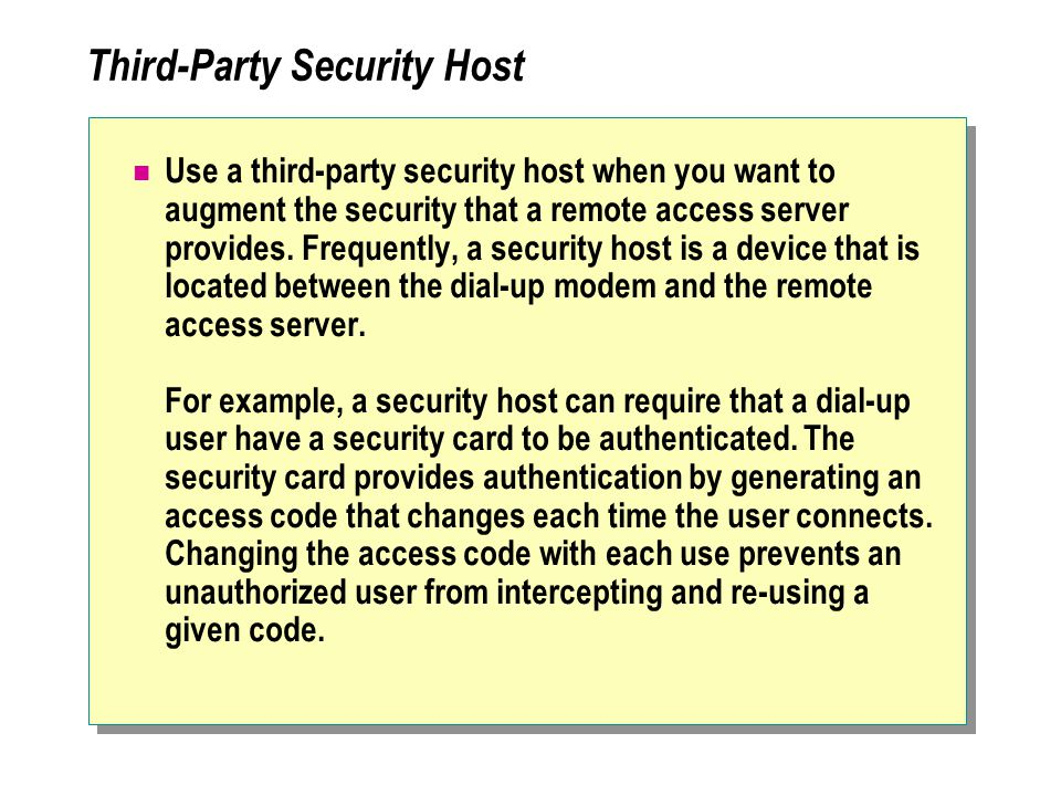 Third-Party Security Host Use a third-party security host when you want to augment the security that a remote access server provides.