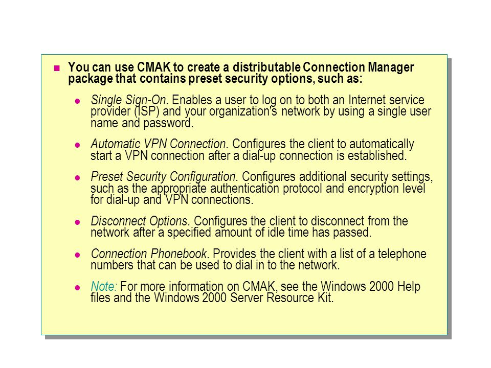 You can use CMAK to create a distributable Connection Manager package that contains preset security options, such as: Single Sign-On.