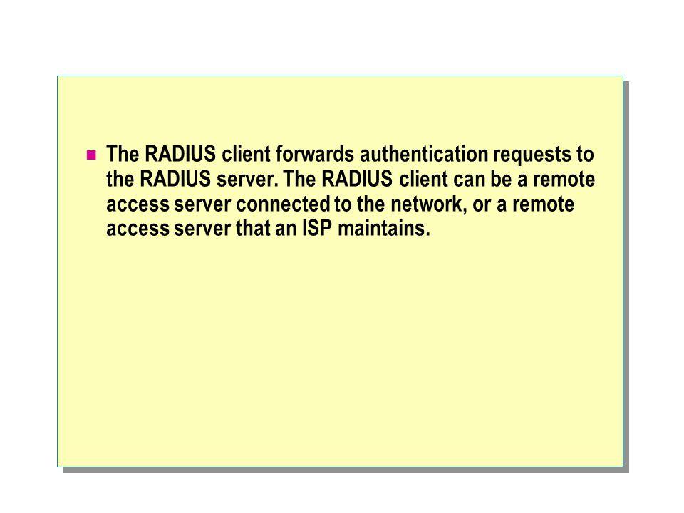 The RADIUS client forwards authentication requests to the RADIUS server.
