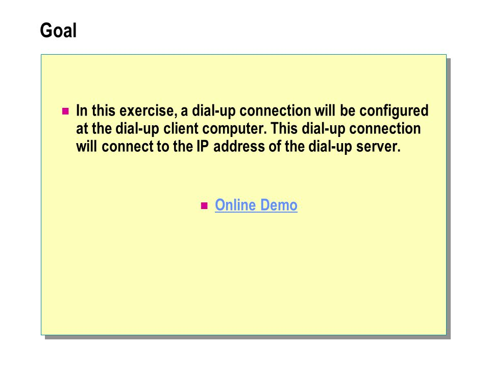 Goal In this exercise, a dial-up connection will be configured at the dial-up client computer.