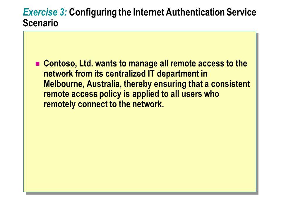 Exercise 3: Configuring the Internet Authentication Service Scenario Contoso, Ltd.