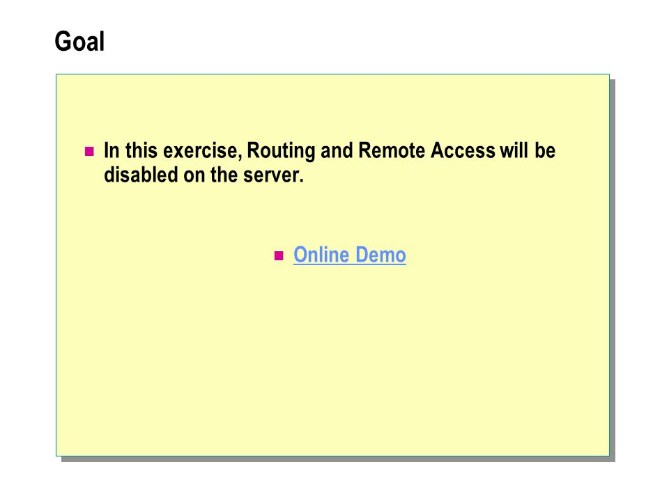 Goal In this exercise, Routing and Remote Access will be disabled on the server. Online Demo