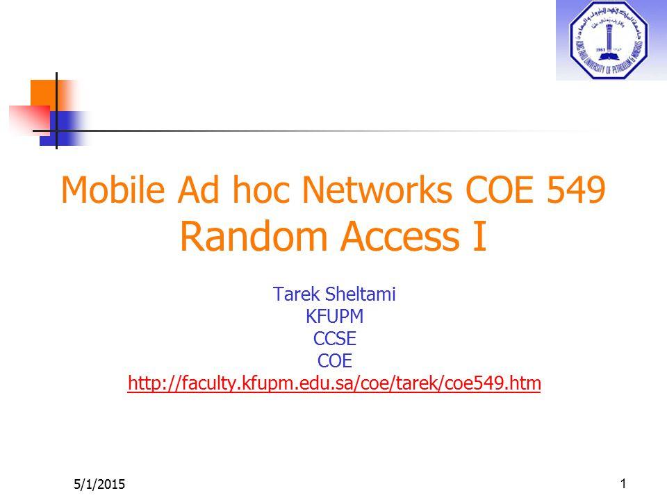 5/1/20151 Mobile Ad hoc Networks COE 549 Random Access I Tarek Sheltami KFUPM CCSE COE http://faculty.kfupm.edu.sa/coe/tarek/coe549.htm
